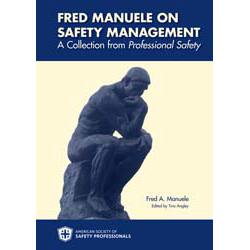 Fred Manuele on Safety Management: A Collection from Professional Safety - Digital Version