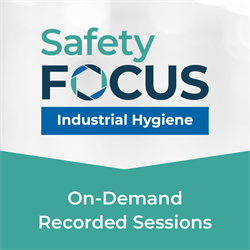 SafetyFOCUS: Industrial Hygiene Recorded Sessions