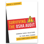 Surviving the OSHA Audit: Common Sense Solutions to Your Most Feared OSHA Compliance Issues